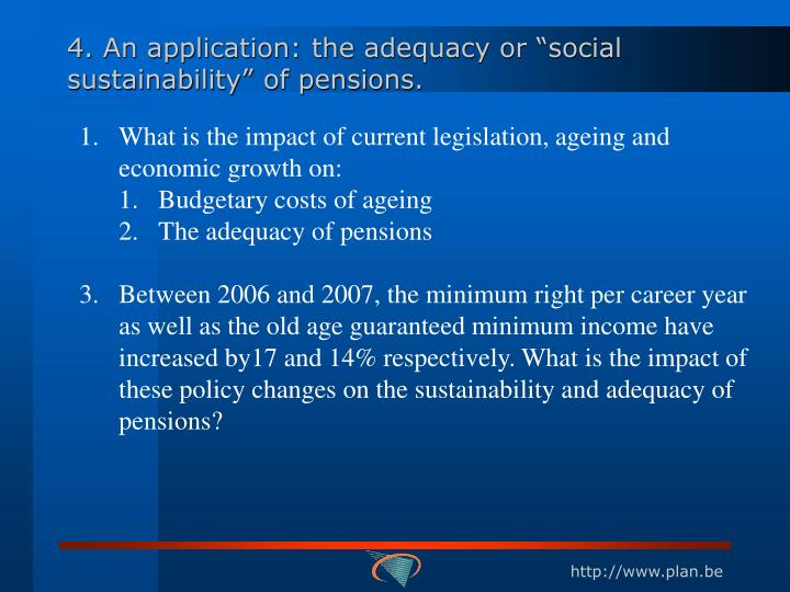"4. An application: the adequacy or ""social sustainability"" of pensions."