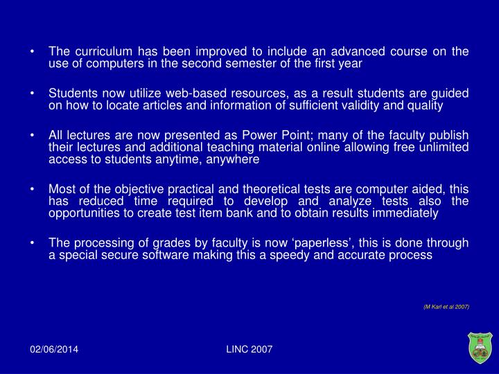 The curriculum has been improved to include an advanced course on the use of computers in the second semester of the first year