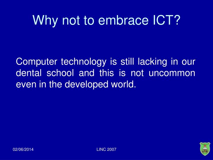 Why not to embrace ICT?