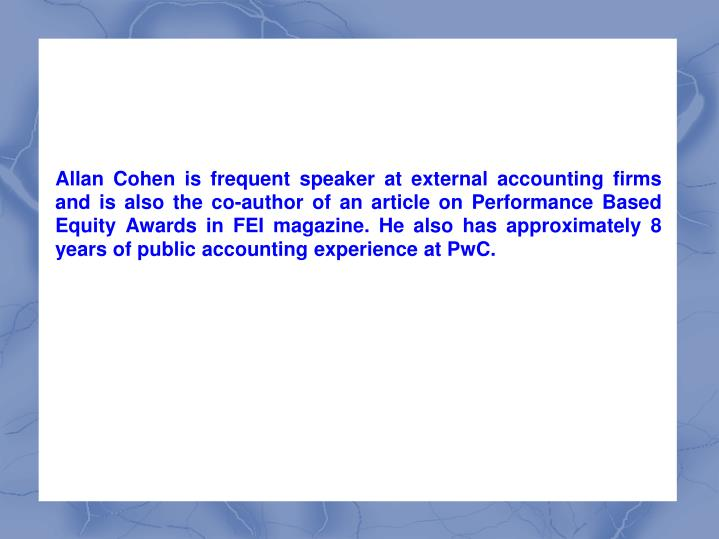 Allan Cohen is frequent speaker at external accounting firms and is also the co-author of an article...