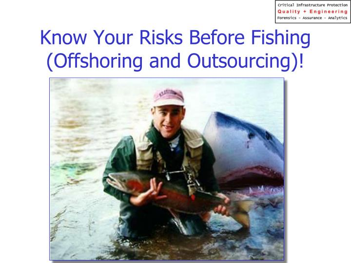 Know Your Risks Before Fishing (Offshoring and Outsourcing)!