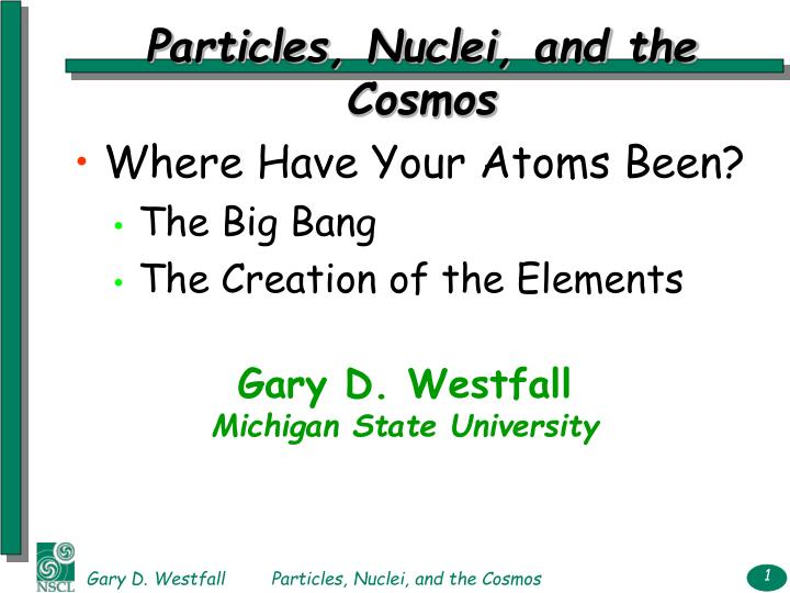 Particles nuclei and the cosmos