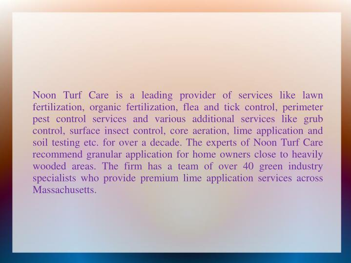 Noon Turf Care is a leading provider of services like lawn fertilization, organic fertilization, fle...