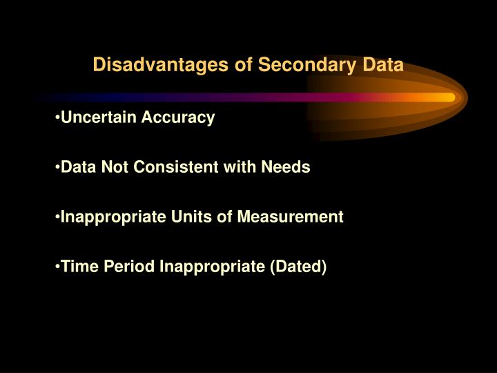 Disadvantages of Secondary Data