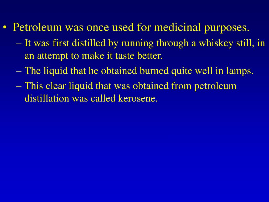 Petroleum was once used for medicinal purposes.