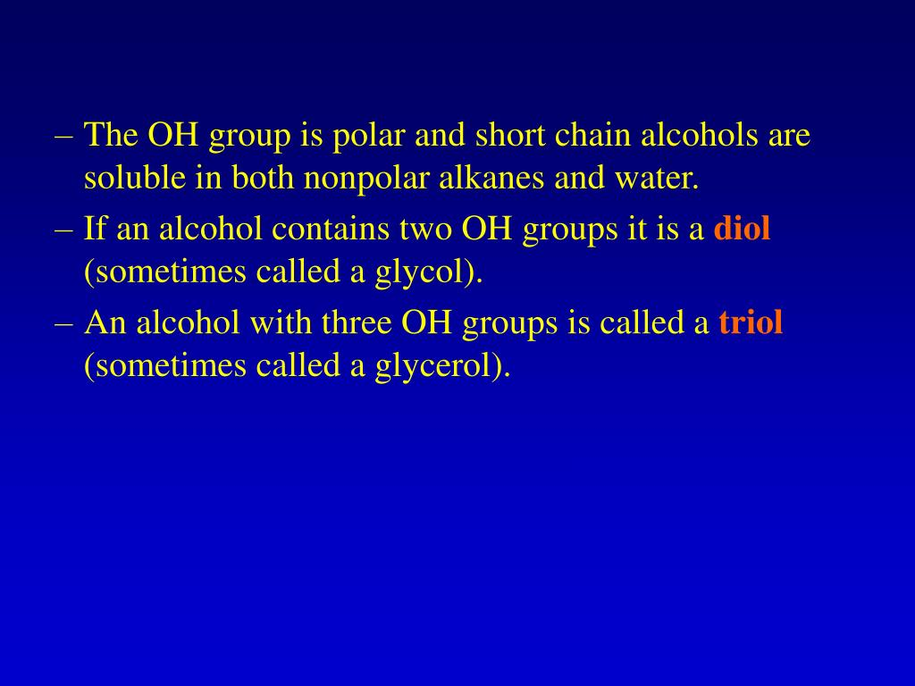 The OH group is polar and short chain alcohols are soluble in both nonpolar alkanes and water.