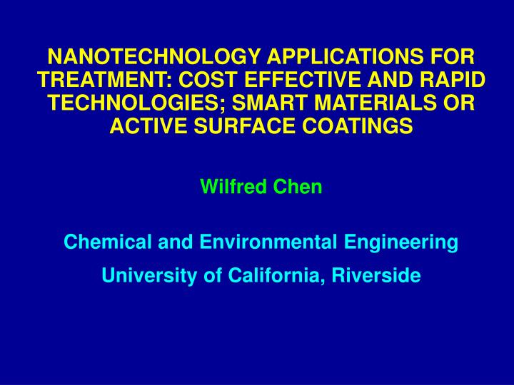 NANOTECHNOLOGY APPLICATIONS FOR TREATMENT: COST EFFECTIVE AND RAPID TECHNOLOGIES; SMART MATERIALS OR ACTIVE SURFACE COATINGS