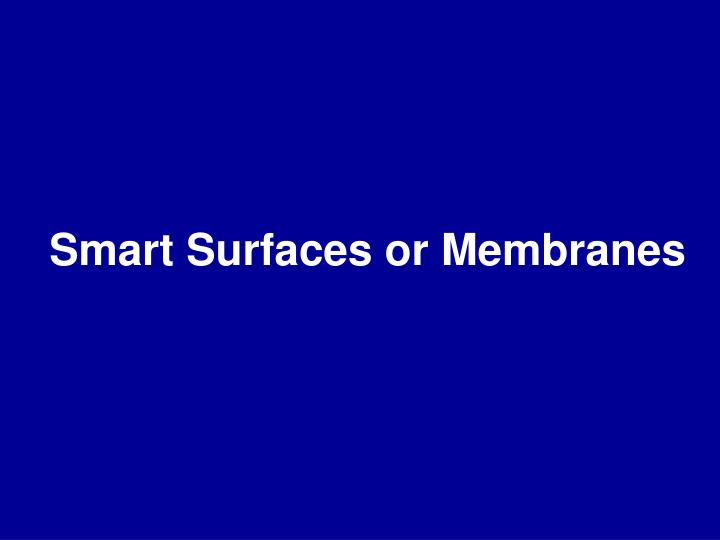 Smart Surfaces or Membranes
