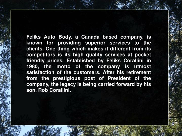 Feliks Auto Body, a Canada based company, is known for providing superior services to the clients. O...