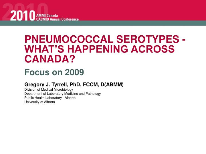 PNEUMOCOCCAL SEROTYPES - WHAT'S HAPPENING ACROSS CANADA?