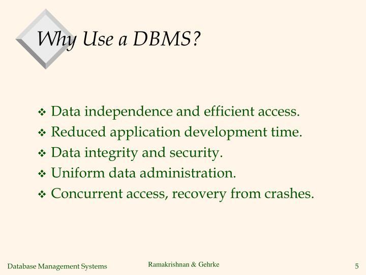 Why Use a DBMS?