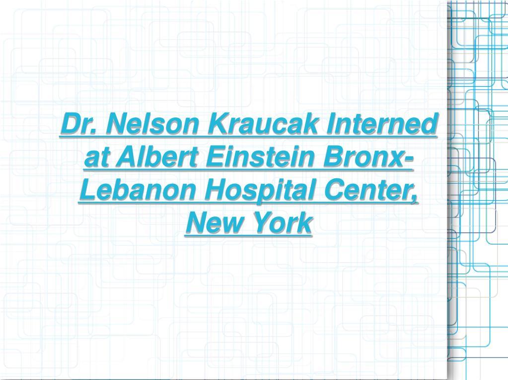 Dr. Nelson Kraucak Interned at Albert Einstein Bronx-Lebanon Hospital Center, New York
