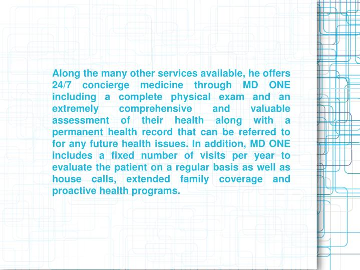 Along the many other services available, he offers 24/7 concierge medicine through MD ONE including ...