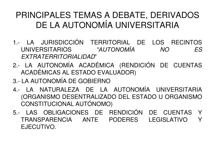PRINCIPALES TEMAS A DEBATE, DERIVADOS DE LA AUTONOMÍA UNIVERSITARIA
