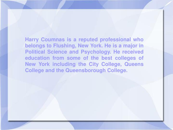 Harry Coumnas is a reputed professional who belongs to Flushing, New York. He is a major in Politica...