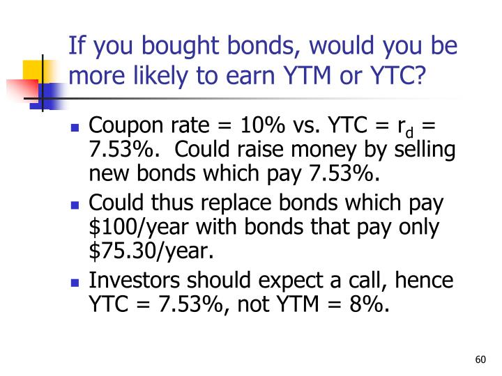 If you bought bonds, would you be more likely to earn YTM or YTC?
