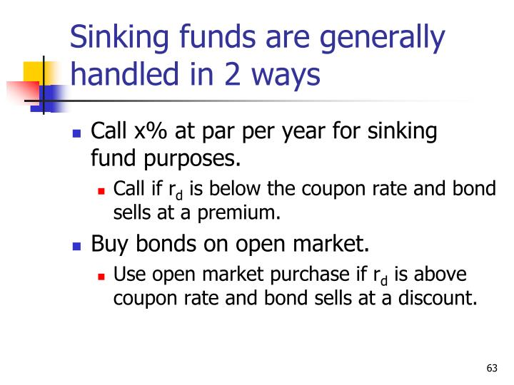 Sinking funds are generally handled in 2 ways