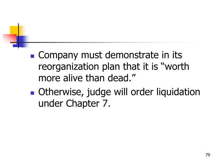 "Company must demonstrate in its reorganization plan that it is ""worth more alive than dead."""