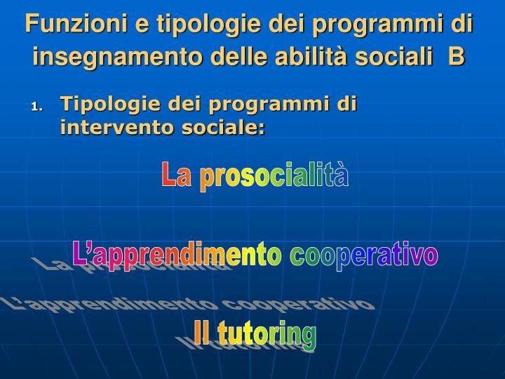Funzioni e tipologie dei programmi di insegnamento delle abilità sociali  B