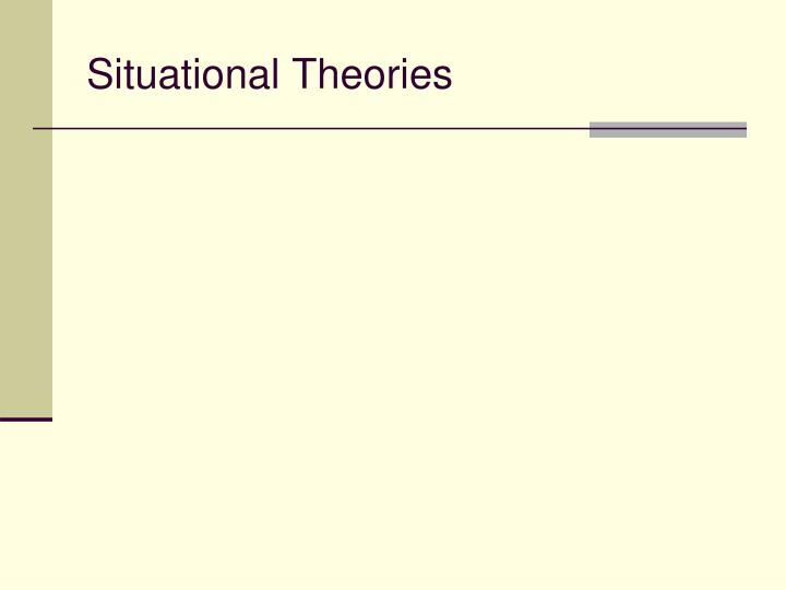 Situational Theories