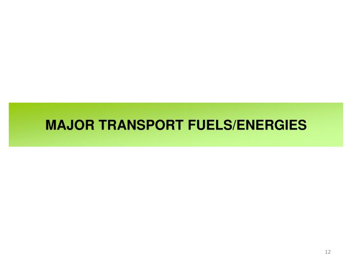 MAJOR TRANSPORT FUELS/ENERGIES