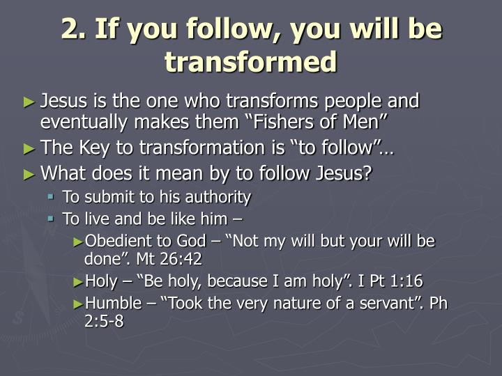 2. If you follow, you will be transformed