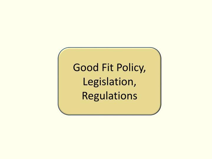 Good Fit Policy, Legislation, Regulations