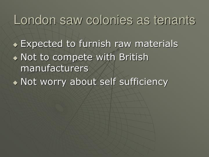 London saw colonies as tenants