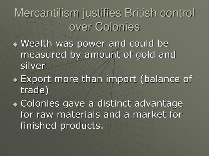 Mercantilism justifies British control over Colonies