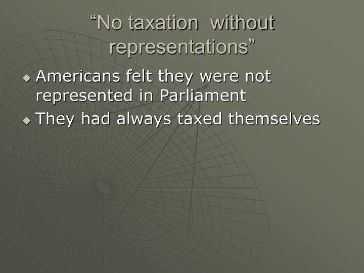 """No taxation  without representations"""