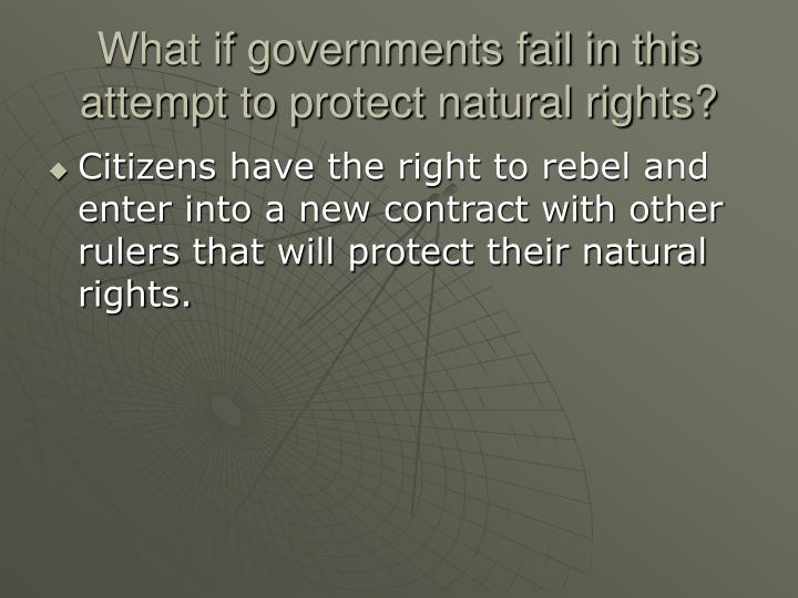 What if governments fail in this attempt to protect natural rights?