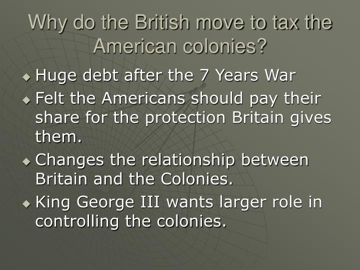 Why do the British move to tax the American colonies?