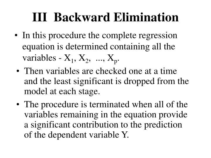 III  Backward Elimination
