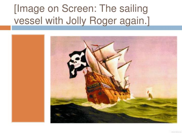 [Image on Screen: The sailing vessel with Jolly Roger again.]