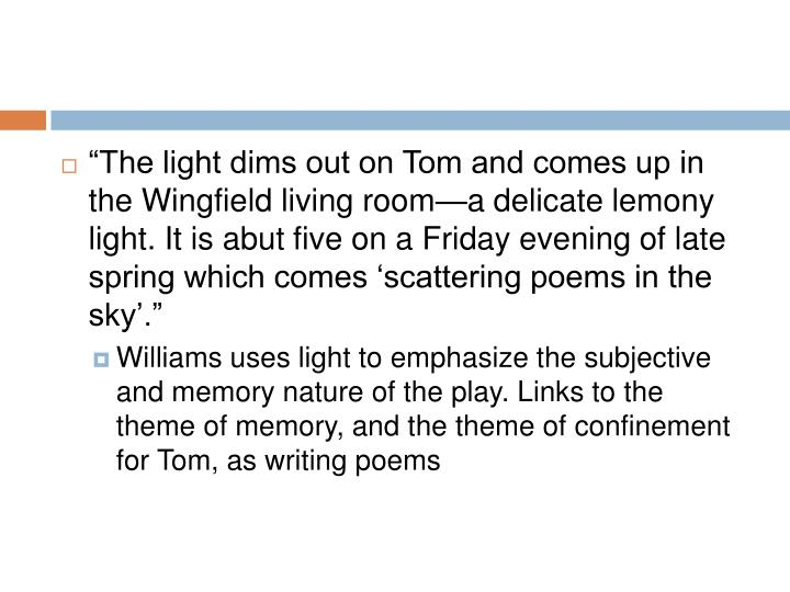 """The light dims out on Tom and comes up in the Wingfield living room—a delicate lemony light. It is abut five on a Friday evening of late spring which comes 'scattering poems in the sky'."""