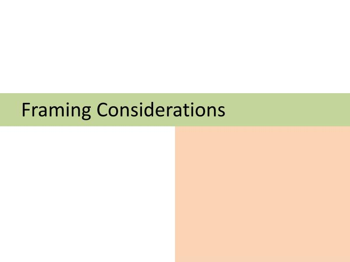Framing Considerations