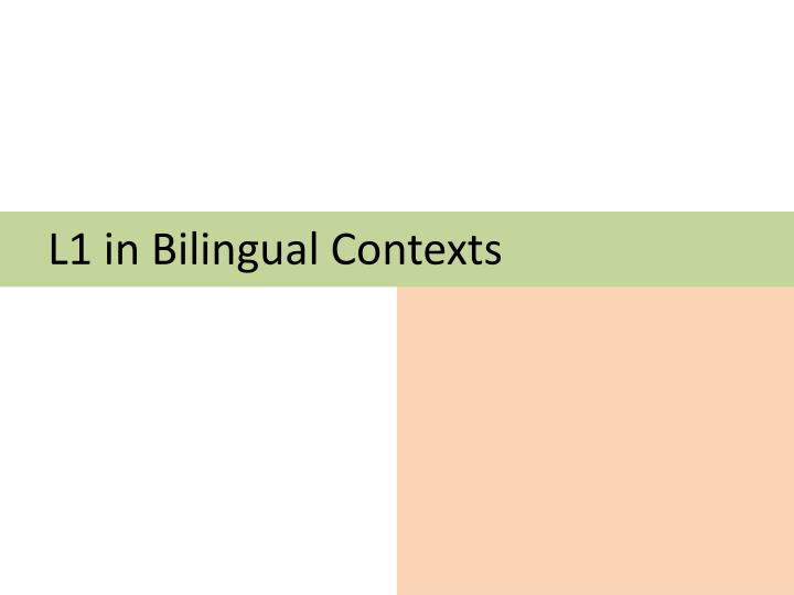 L1 in Bilingual Contexts