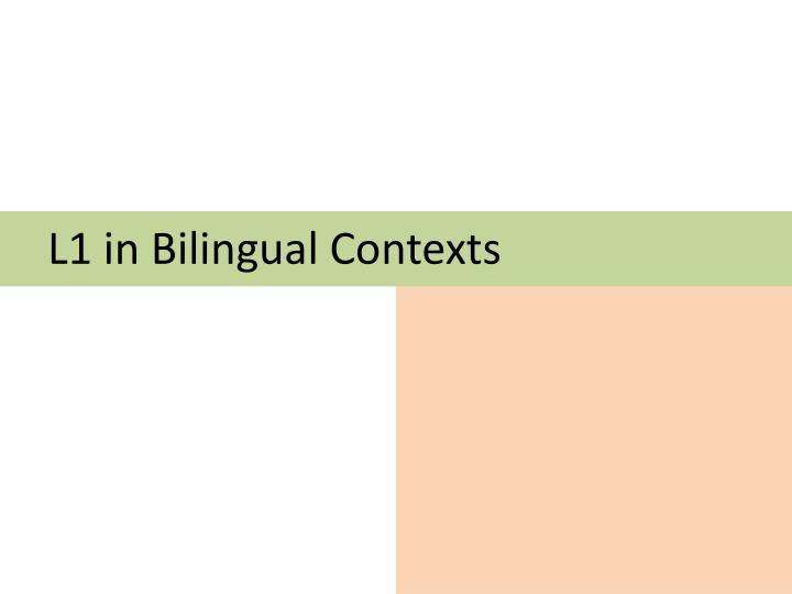 L1 in Bilingual Contexts