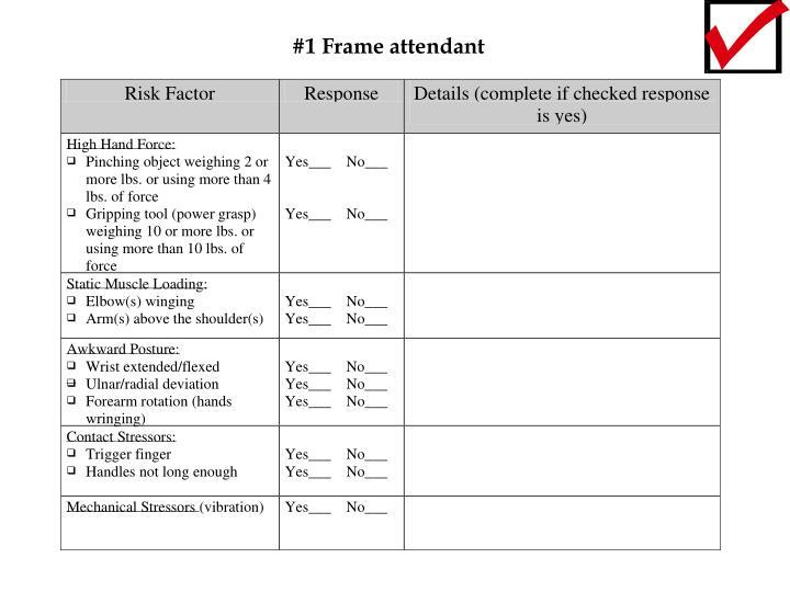 #1 Frame attendant