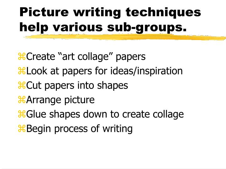 Picture writing techniques help various sub-groups.