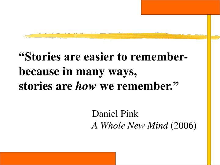 """Stories are easier to remember-because in many ways,"