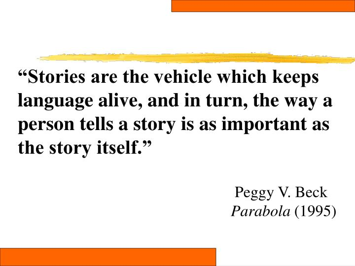 """Stories are the vehicle which keeps"