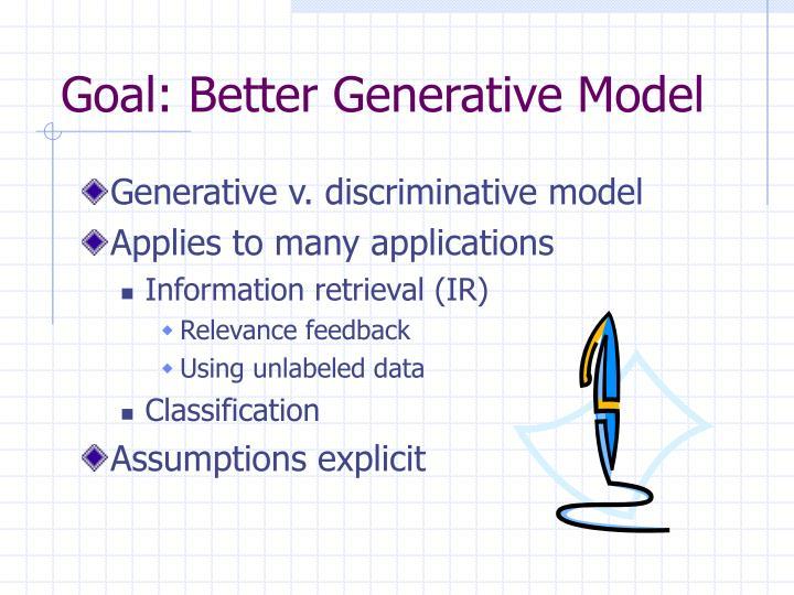 Goal: Better Generative Model