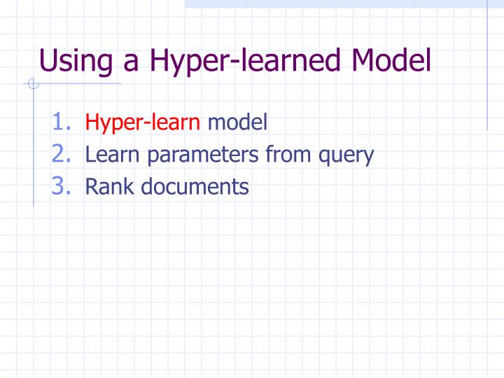 Using a Hyper-learned Model