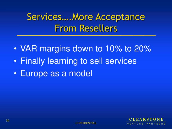 Services….More Acceptance From Resellers