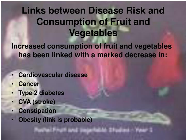 Links between Disease Risk and Consumption of Fruit and Vegetables