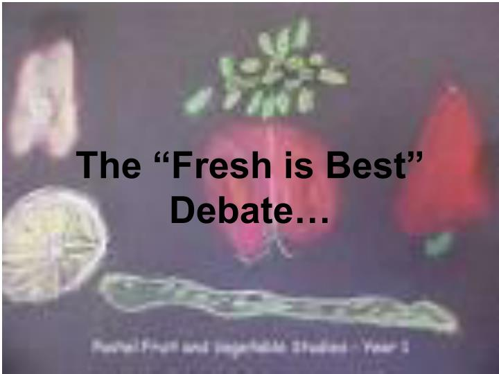 "The ""Fresh is Best"" Debate…"