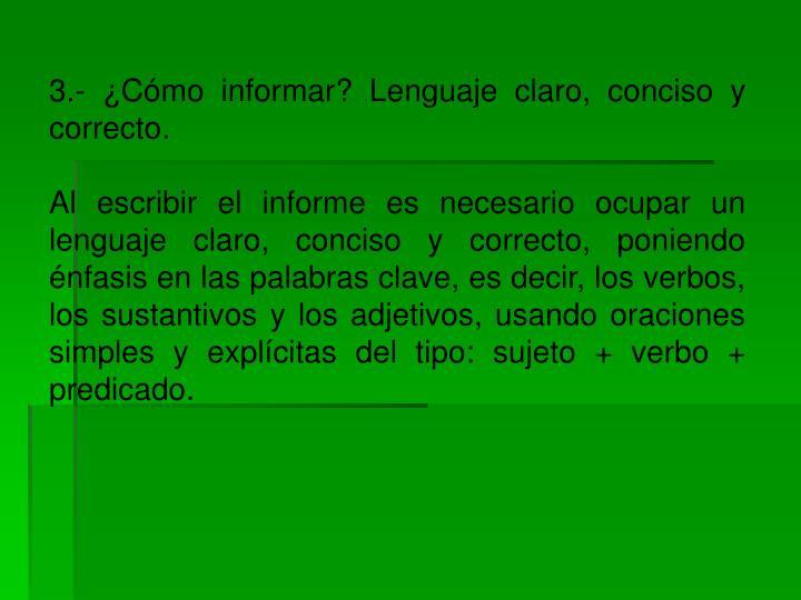 3.- ¿Cómo informar? Lenguaje claro, conciso y correcto.