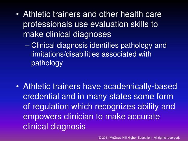 Athletic trainers and other health care professionals use evaluation skills to make clinical diagnoses