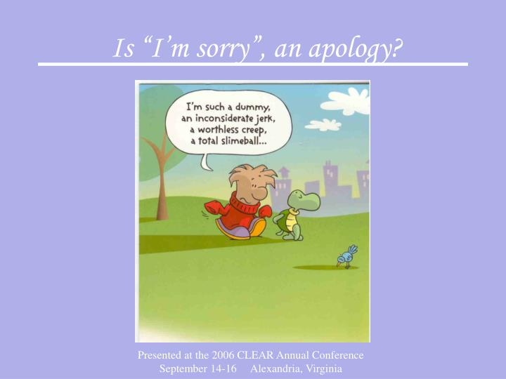 "Is ""I'm sorry"", an apology?"